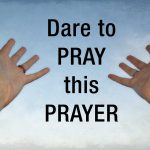 Dare to pray this prayer